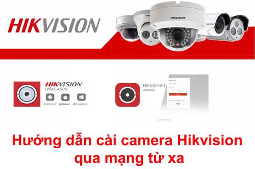 Hướng dẫn cài camera Hikvision qua mạng từ xa