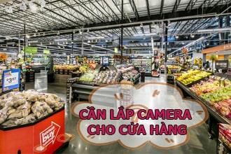 Lắp camera giám sát cho cửa hàng