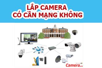Lắp camera có cần mạng không